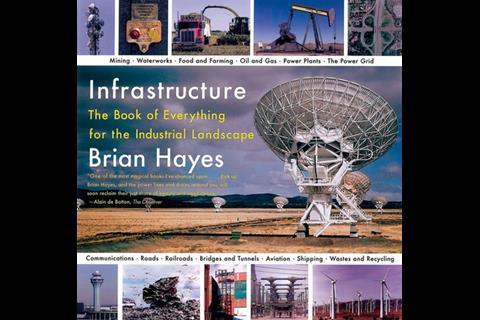 Infrastructure: A Book of Everything for the Industrial Landscape, by Brian Hayes